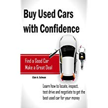Buy Used Cars with Confidence: Learn How to Locate, Inspect, Test Drive and Negotiate to Get the Best Used Car for Your Money