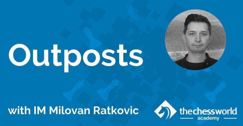 Outposts with IM Milovan Ratkovic [TCW Academy]
