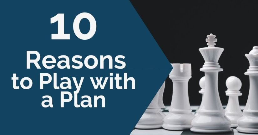 10 Reasons to Play with a Plan
