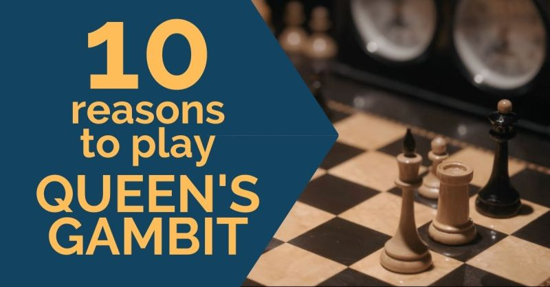 10 Reasons to Play the Queen's Gambit