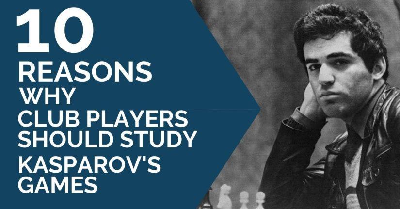 10 Reasons Why Club Players Should Study Kasparov's Games