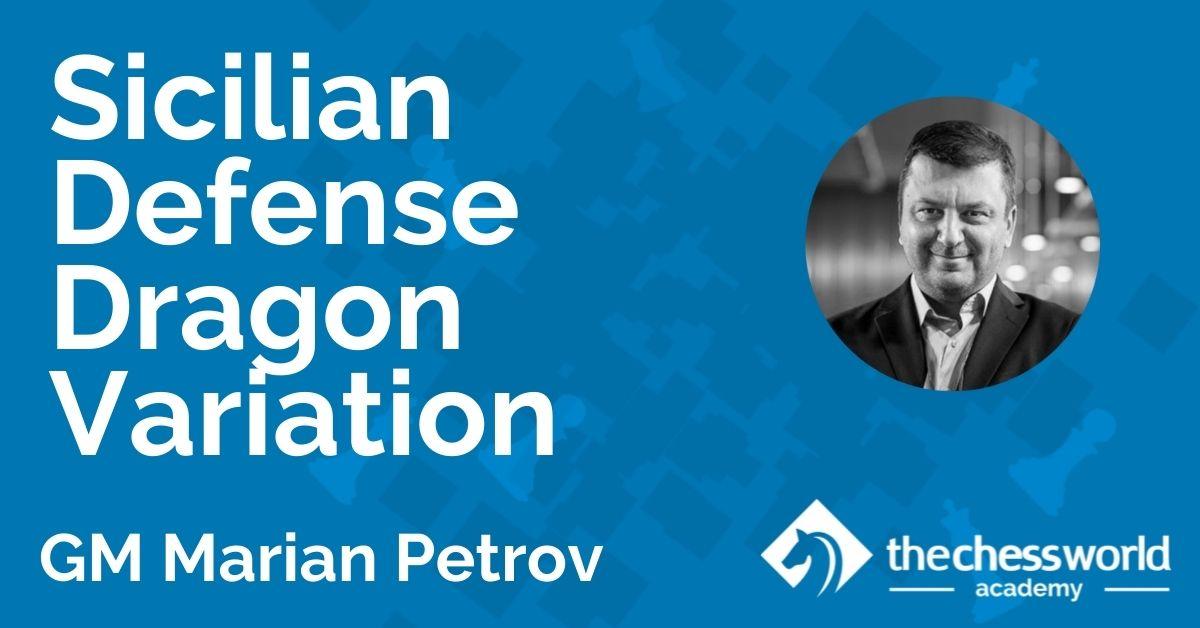 Sicilian Defense Dragon Variation with GM Marian Petrov [TCW Academy]