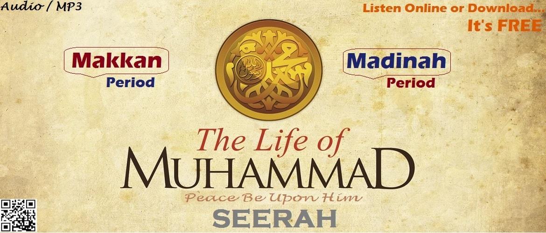 The Life of Muhammad (S) - (Makkan & Madinah Periods) - Audio / MP3