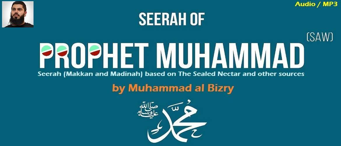 Seerah based on The Sealed Nectar by Muhammad al Bizry