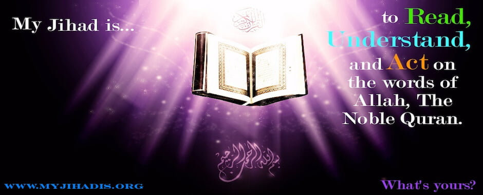 My Jihad is... to Read, Understand and Act on the words of Allah, The Noble Quran.
