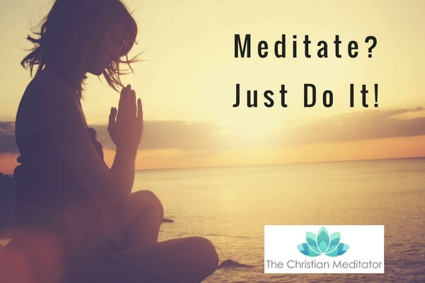 Meditate? Just Do It!