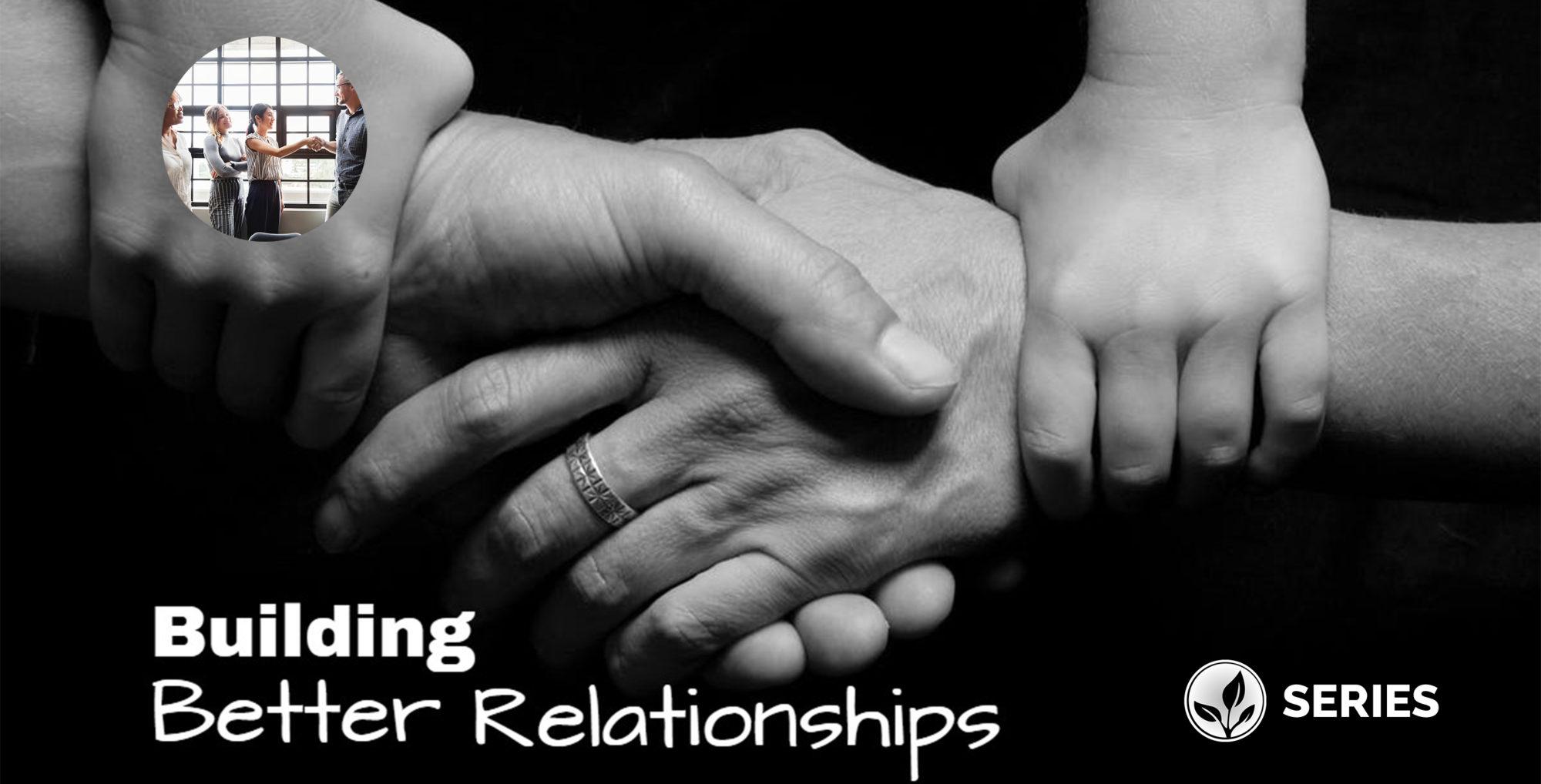 Building Better Relationships Part I 1 6 19