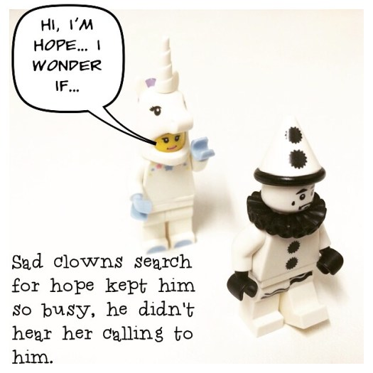 Lego SadClowns search for hope kept him so busy, he didnt hear Hope calling for him