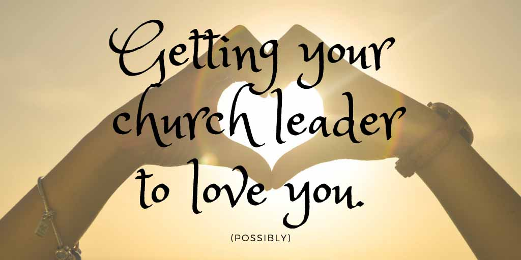 How-To-Make-Your-Church-Leader-Love-You