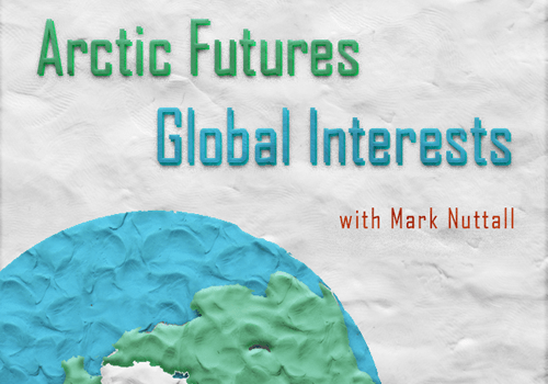 Mark Nuttall Shares Perspectives on Arctic Futures, Global Interests