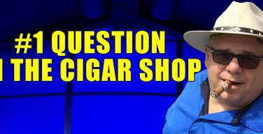 VODCast: The #1 Question Asked In The Cigar Shop