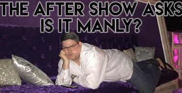 The After Show Asks Is It Manly?