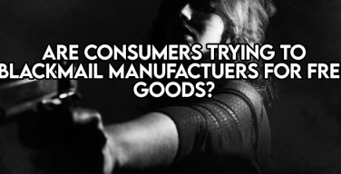 Are Consumers Trying to Blackmail Manufacturers For Free Stuff?
