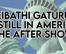Kibathi Gaturu is Still in America – The After Show