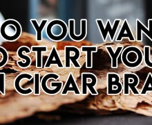 Podcast: Do You Want To Start Your Own Cigar Brand – The After Show
