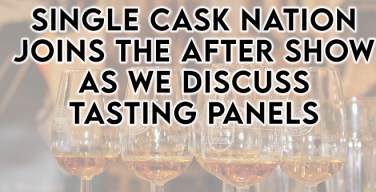 Single Cask Nation Joins The After Show To Discuss Tasting Panels