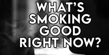 PODCast: What's Smoking Good Right Now? – The After Show