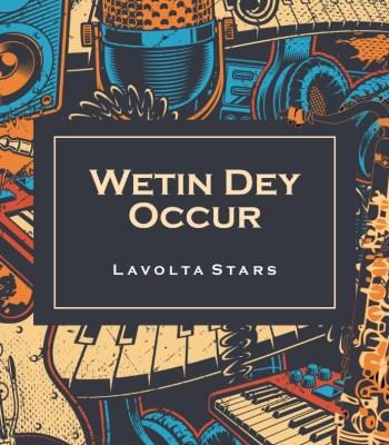 "B-I-G-B-A-N-G: Lavolta Stars Releases New Single ""Wetin Dey Occur"""