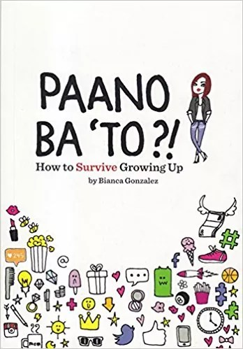 Paano Ba To? How to Survive Growing Up by Bianca Gonzalez