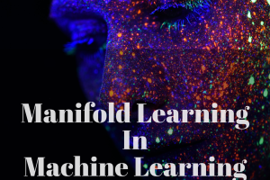 Manifold Learning in Machine Learning
