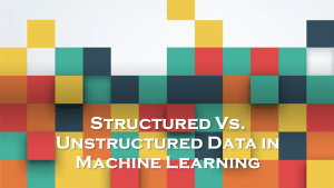 Structured Data and Unstructured Data in Machine Learning