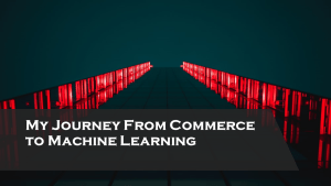Machine Learning Journey: From Commerce To Machine Learning