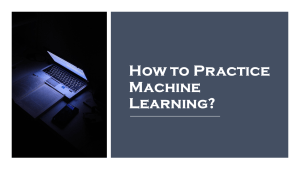 How To Practice Machine Learning?