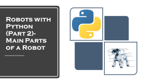 Main Parts of Robot: Robots with Python