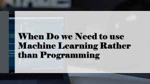When Do We Need Machine Learning?