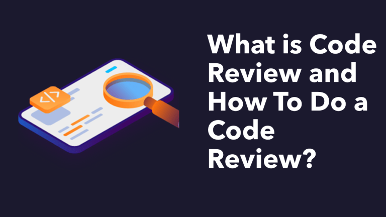 What is Code Review and How To Do a Code Review?