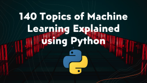 All Topics of Machine Learning with Python