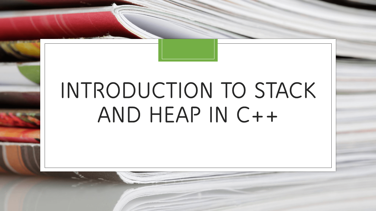 Stack and Heap in C++
