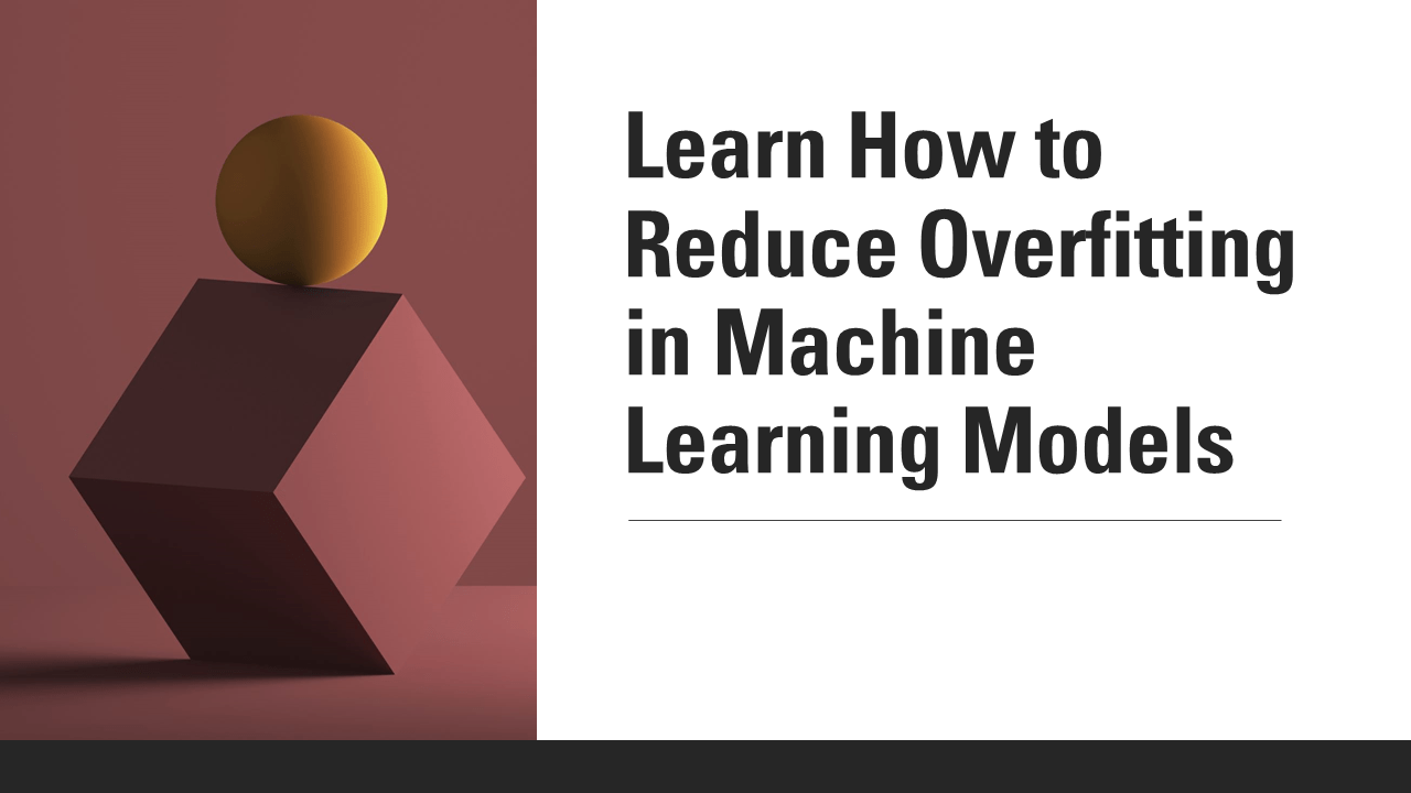 How to Reduce Overfitting in Machine Learning?