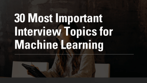 Machine Learning Interview Topics