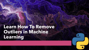How to Remove Outliers in Machine Learning?