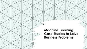 Machine Learning Case Studies