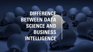 Difference Between Data Science and Business Intelligence