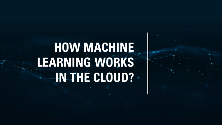 How Machine Learning Works in the Cloud