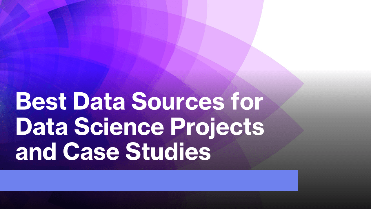 Best Data Sources for Data Science Projects and Case Studies