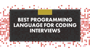 Best Programming Language for Coding Interviews
