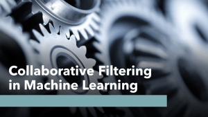 Collaborative Filtering in Machine Learning