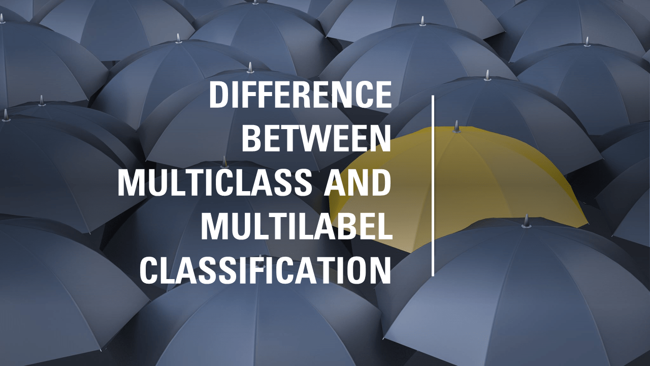 Difference Between Multiclass and Multilabel Classification