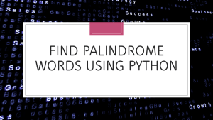 Palindrome Words using Python