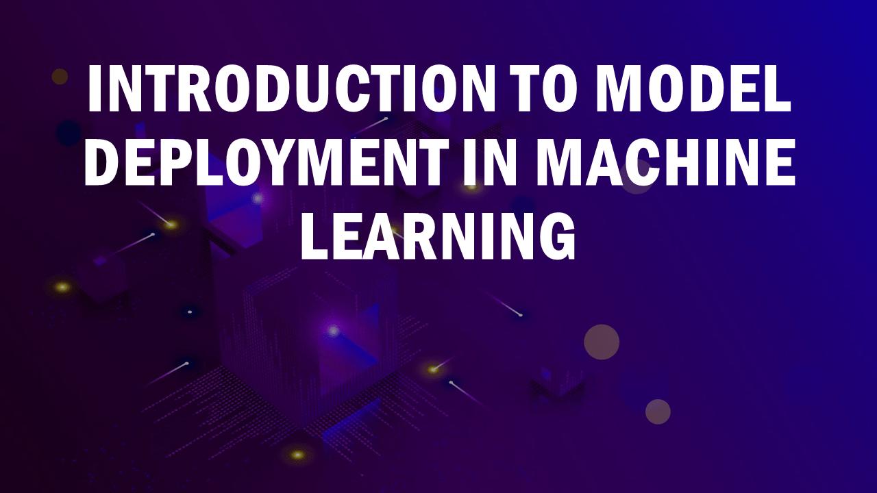 Model Deployment in Machine Learning