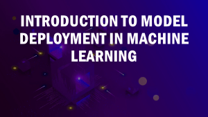 Model Deployment in Machine Learning