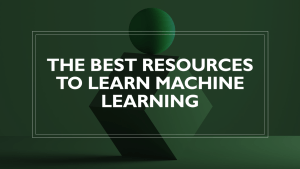 Best Resources To Learn Machine Learning