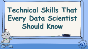 Technical Skills that Every Data Scientist Should Have