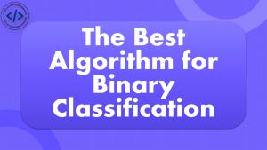 Best Algorithm for Binary Classification
