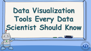 Data Visualization Tools Every Data Scientist Should Know