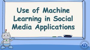 Use of Machine Learning in Social Media